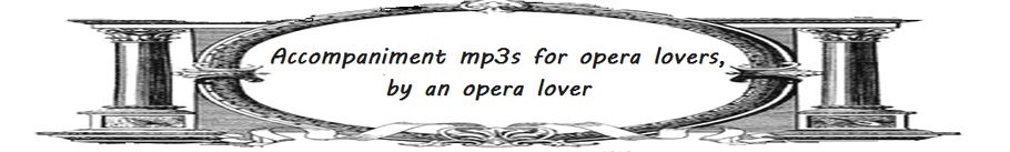 Accompaniment mp3s for opera lovers, by an opera lover
